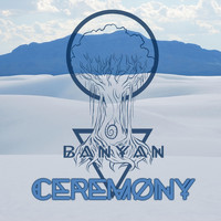Banyan - Ceremony