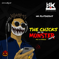 HK Plutorious - The Chicks and the Monster