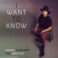 Andrae Alexander (feat. Omer Fedi) - I Want to Know