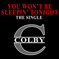 Colby - You Won't Be Sleepin' Tonight