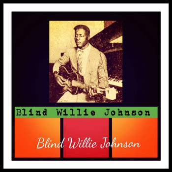 Blind Willie Johnson - Blind Willie Johnson (Explicit)