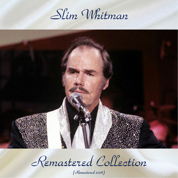 Slim Whitman - Remastered Collection (All Tracks Remastered 2018)
