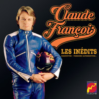Claude François - Les Inédits (Maquettes, Versions Alternatives)