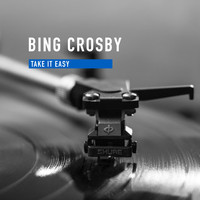 Bing Crosby - Take It Easy