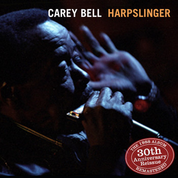 Carey Bell - Harpslinger 30th Anniversary Reissue-Complete for the First Time