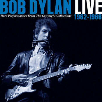 Bob Dylan - Live 1962-1966 - Rare Performances From The Copyright Collections