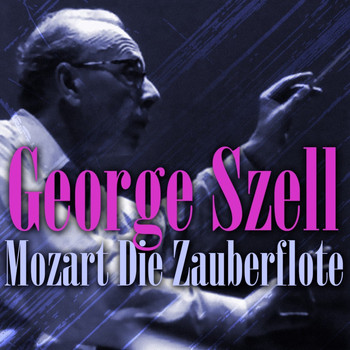 George Szell, Hungarian State Symphony Orchestra and Various Artists - Mozart: Die Zauberflote