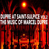 Marcel Dupre - Dupre at Saint-Sulpice, Vol. 2