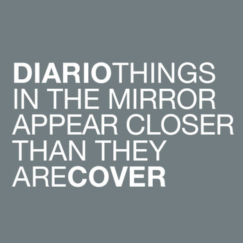Diario - Things in the Mirror Appear Closer Than They Are