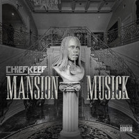 Chief Keef - Mansion Musick (Explicit)