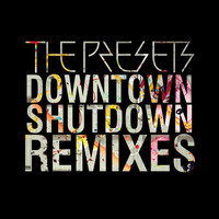 The Presets - Downtown Shutdown (Remixes)