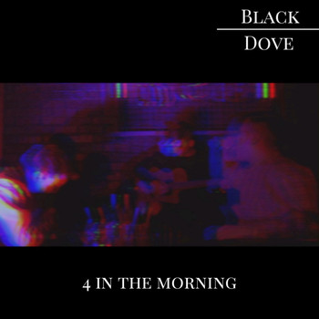 Black Dove - 4 in the Morning