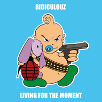 Ridiculouz - Living for the moment