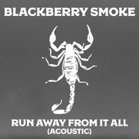 Blackberry Smoke - Run Away from It All (Acoustic)