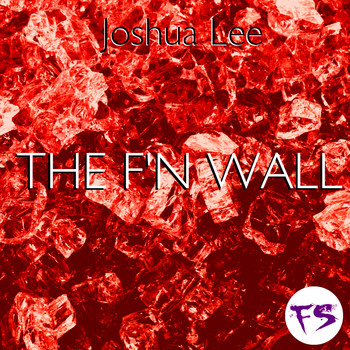 Joshua Lee - The F'n Wall (Explicit)