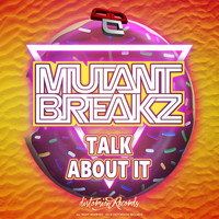 Mutantbreakz - Talk About It