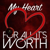 For All It's Worth - My Heart
