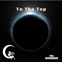The Rounder - To The Top