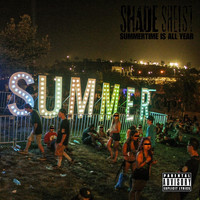 Shade Sheist - Summertime Is All Year (Explicit)