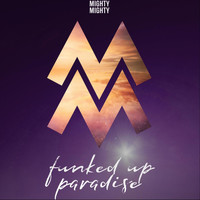 Mighty Mighty - Funked up Paradise