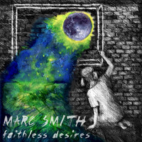 Marc Smith - Faithless Desires