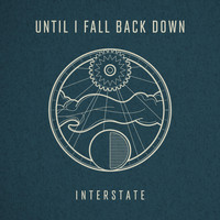 Interstate - Until I Fall Back Down