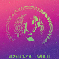 Alexander Poznyak - Make It Out