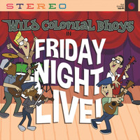 Wild Colonial Bhoys - Friday Night: Live!