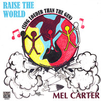 Mel Carter - Raise the World (Sing Louder Than the Gun)