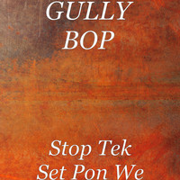 Gully Bop - Stop Tek Set Pon We