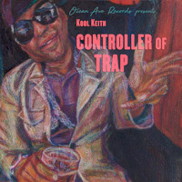 Kool Keith - Controller of Trap (Explicit)