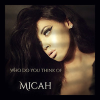 Micah - Who Do You Think Of