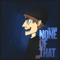 The Brand - None of That (Explicit)