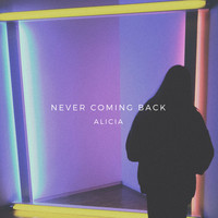 Alicia - Never coming back