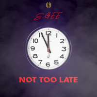 S.Gee - Not Too Late
