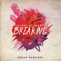 Dream Warriors - History of Hearts Breaking