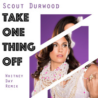 Scout Durwood - Take One Thing Off (Whitney Day Remix) (Explicit)