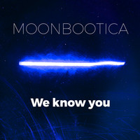 Moonbootica - We Know You