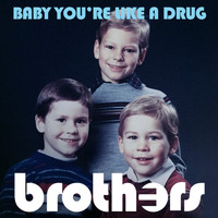 Brothers - Baby You're Like a Drug (Dance Mix)