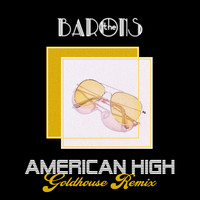 The Barons - American High (Goldhouse Remix)