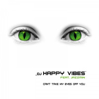 DJ HAPPY VIBES feat. Jazzmin - Can't Take My Eyes off You