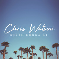 Chris Watson - Never Gonna Be