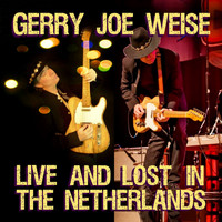 Gerry Joe Weise - Live and Lost in the Netherlands