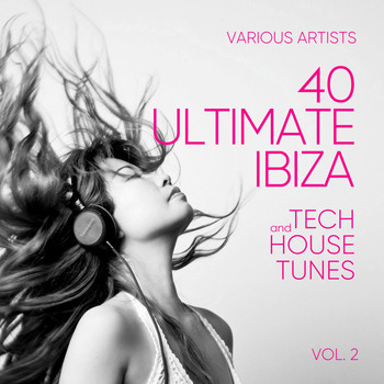 Various Artists - Ibiza (40 Ultimate Tech and House Tunes), Vol. 2