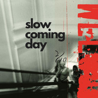 Slow Coming Day - Maybe
