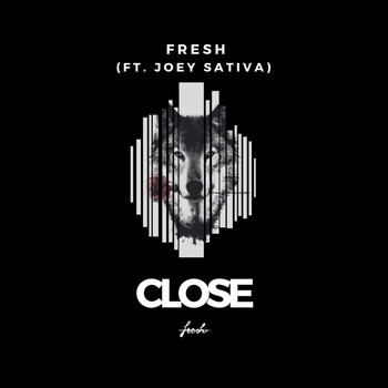 Fresh - Close (feat. Joey Sativa) (Explicit)
