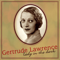 Gertrude Lawrence - Lady In The Dark