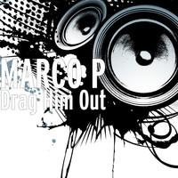 Marco P - Drag Him Out
