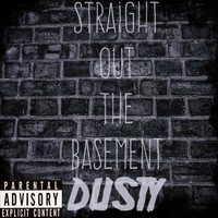 Dusty - Straight out the Basement (Explicit)