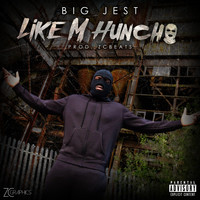 Big Jest - Like M Huncho (Explicit)